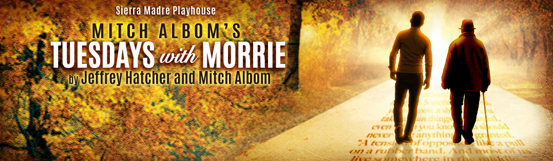 Tuesdays with Morrie, Feb. 23rd-March 31st, Sierra Madre Playhouse